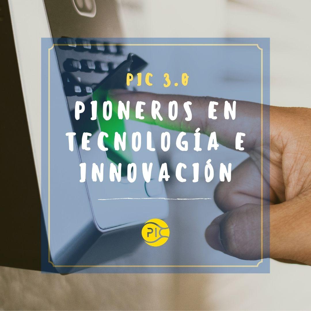 PIC 3.0 pioneros en tecnología e innovación